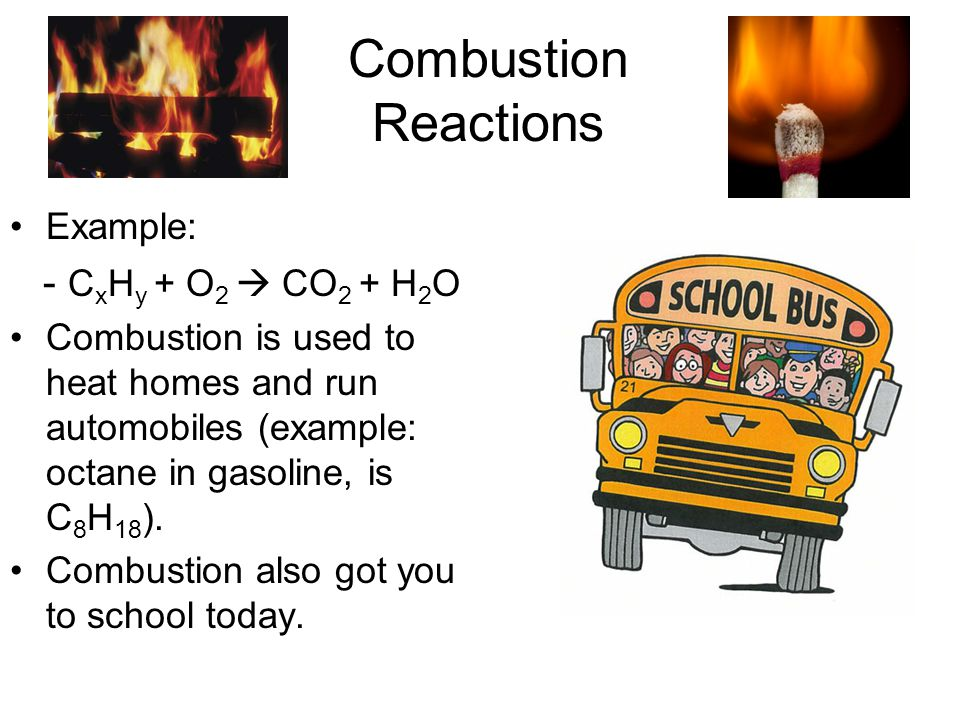 Combustion Reactions - CxHy + O2  CO2 + H2O Example: