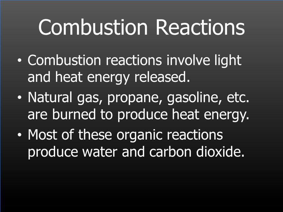 Combustion Reactions Combustion reactions involve light and heat energy released.