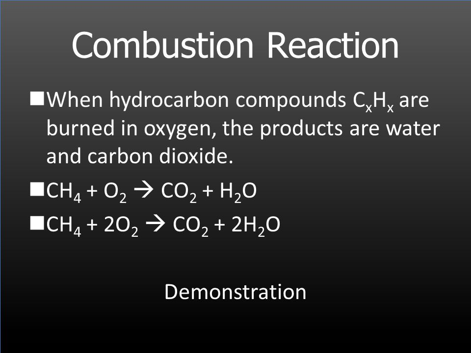 Combustion Reaction When hydrocarbon compounds CxHx are burned in oxygen, the products are water and carbon dioxide.
