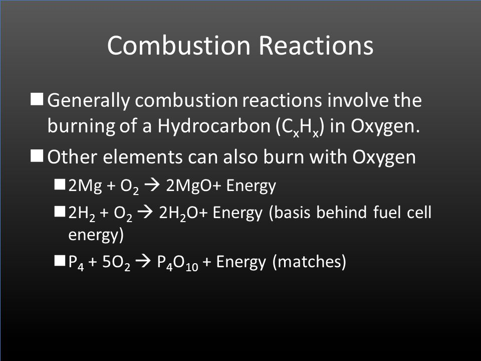 Combustion Reactions Generally combustion reactions involve the burning of a Hydrocarbon (CxHx) in Oxygen.