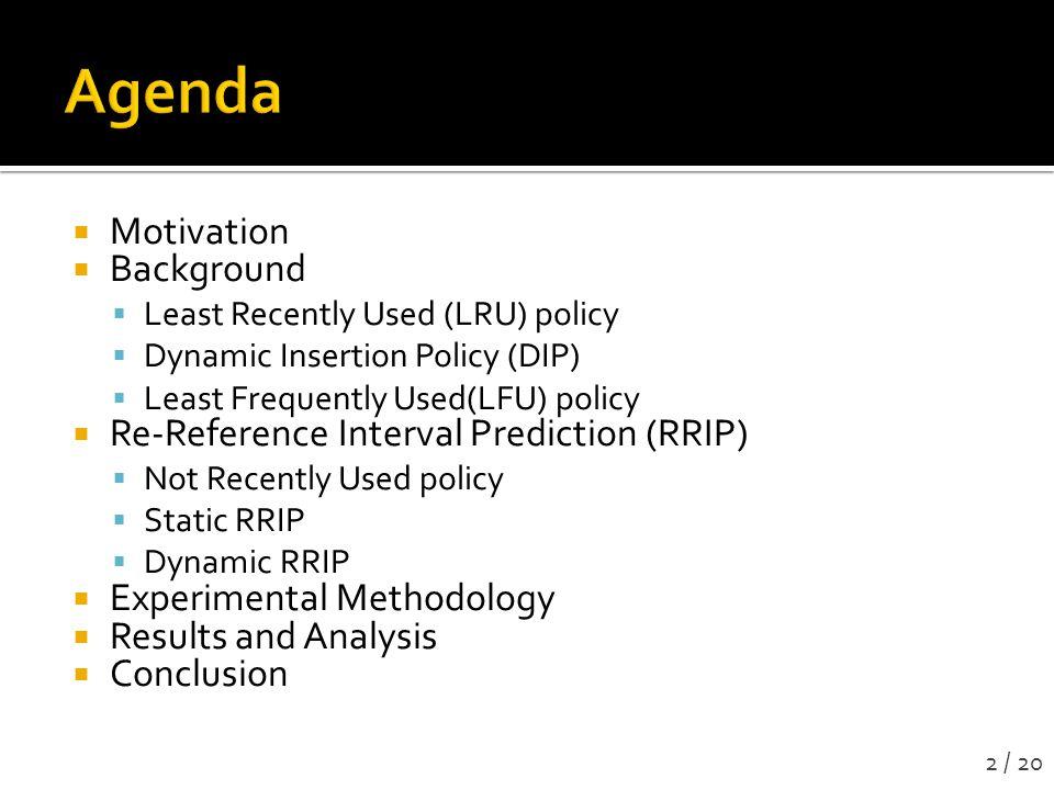 Agenda Motivation Background Re-Reference Interval Prediction (RRIP)