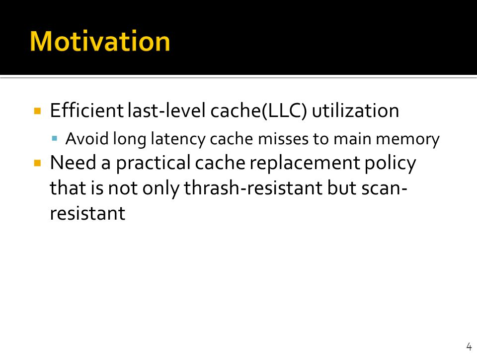 Motivation Efficient last-level cache(LLC) utilization