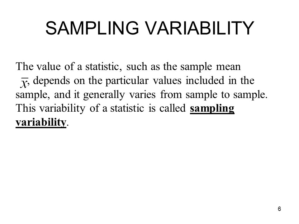 SAMPLING VARIABILITY The value of a statistic, such as the sample mean
