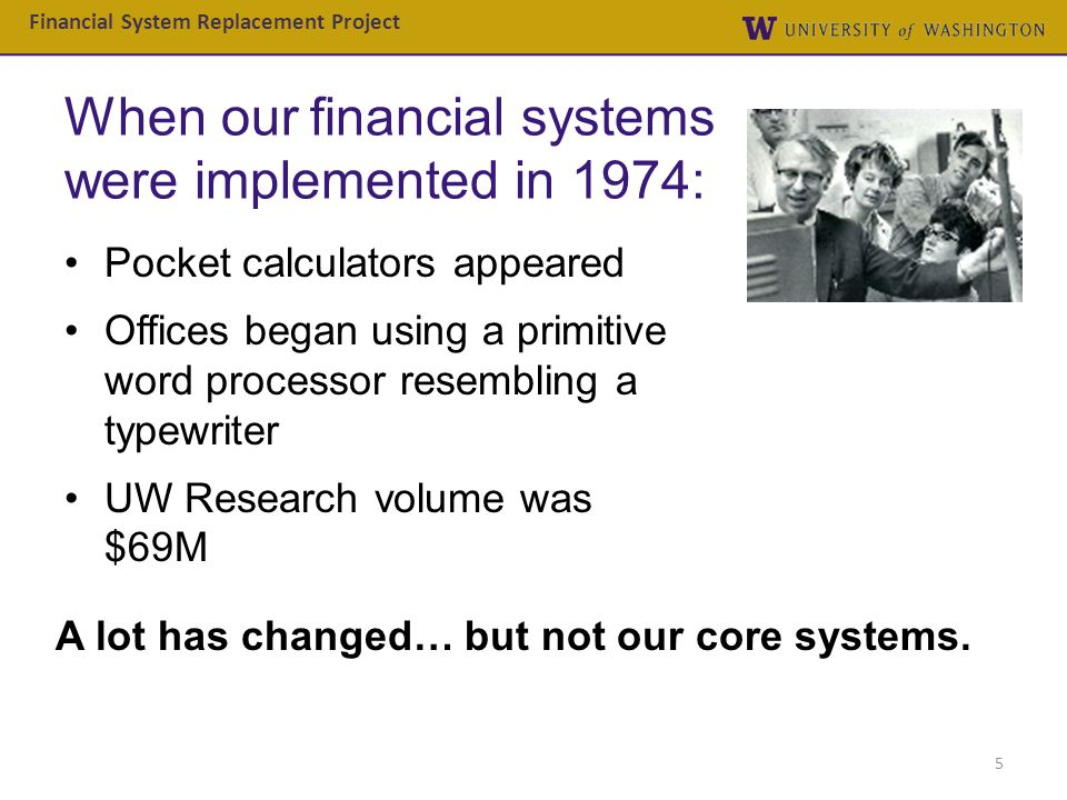 When our financial systems were implemented in 1974: