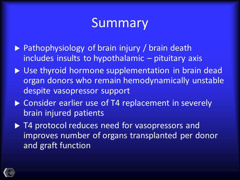 Summary Pathophysiology of brain injury / brain death includes insults to hypothalamic – pituitary axis.