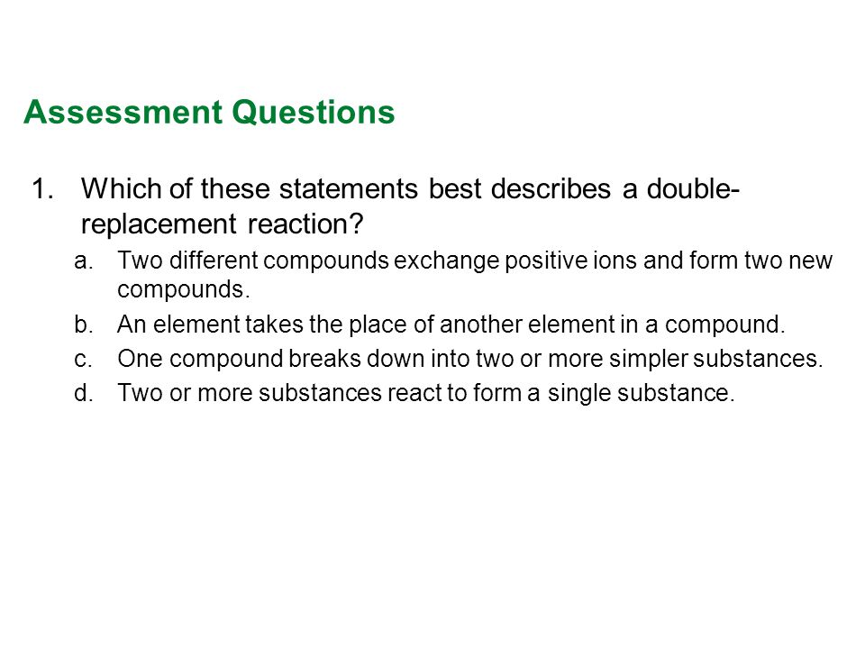 Assessment Questions Which of these statements best describes a double-replacement reaction