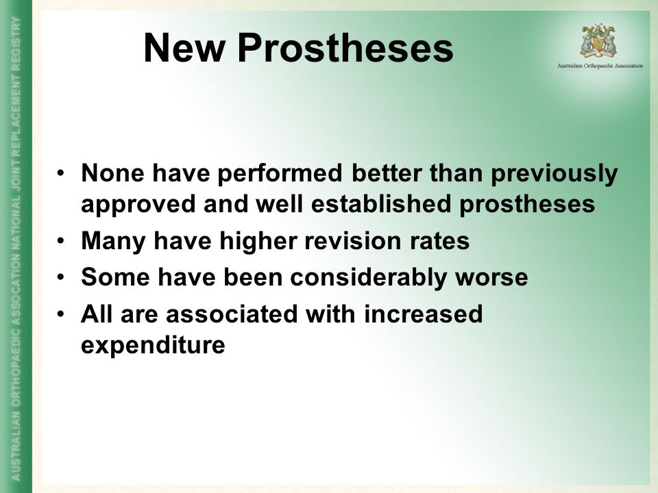New Prostheses None have performed better than previously approved and well established prostheses.