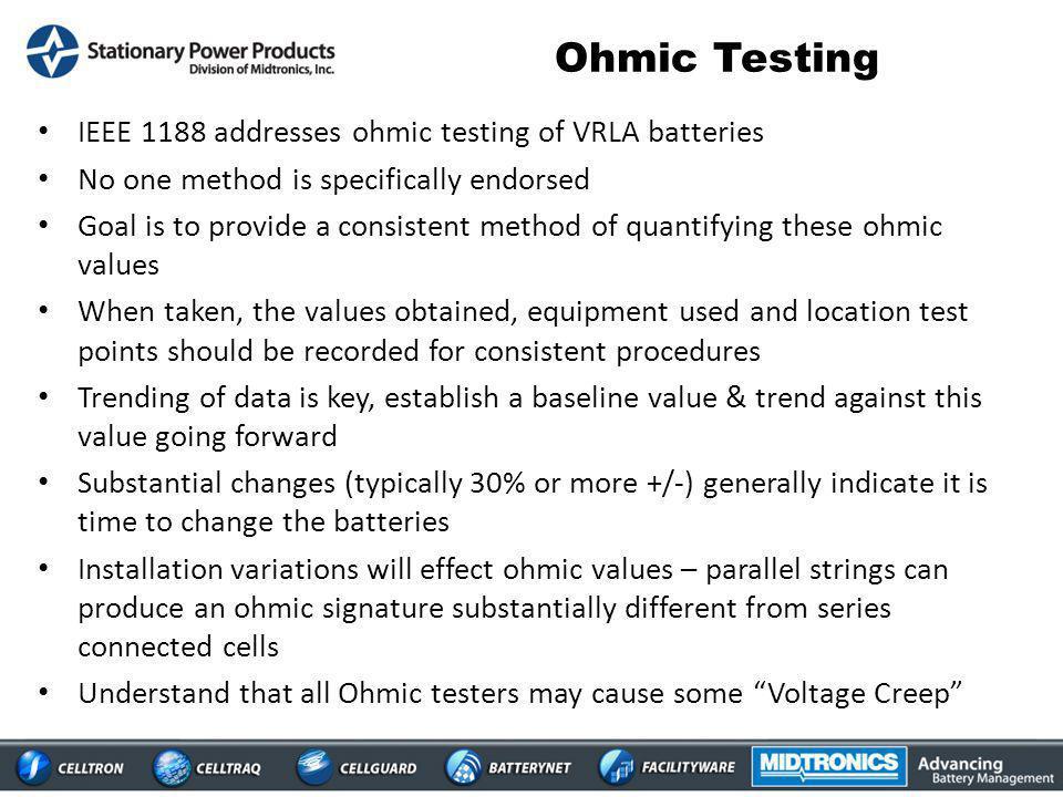 Ohmic Testing IEEE 1188 addresses ohmic testing of VRLA batteries
