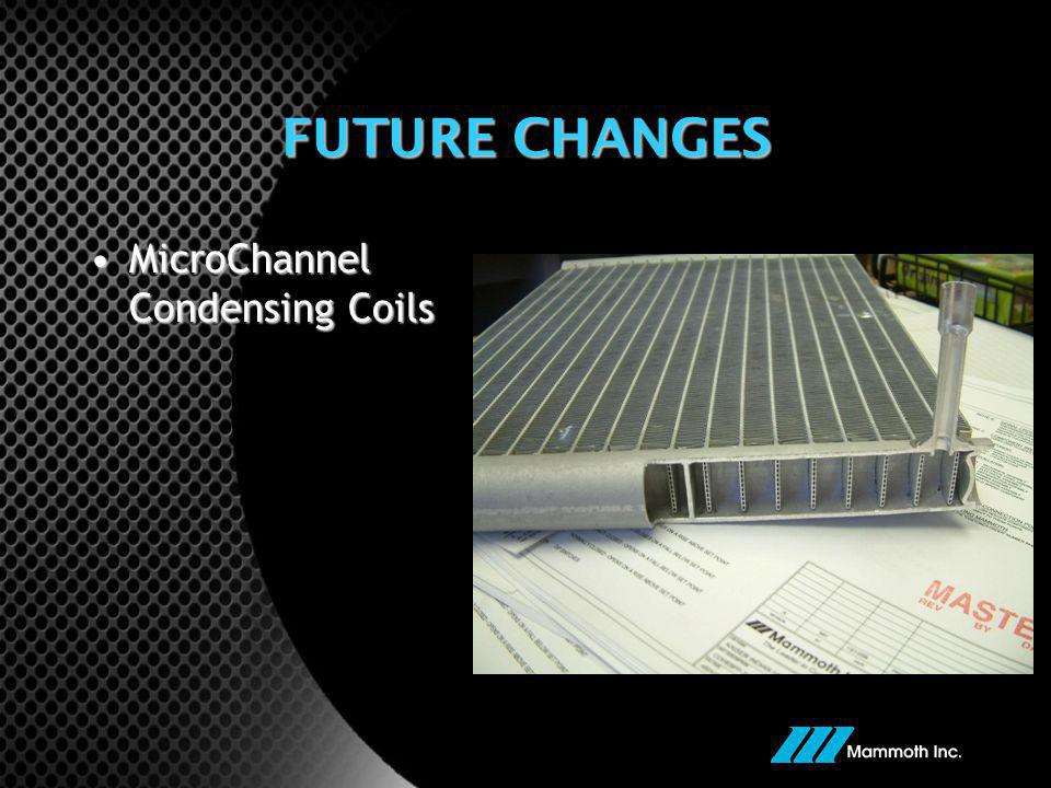 FUTURE CHANGES MicroChannel Condensing Coils