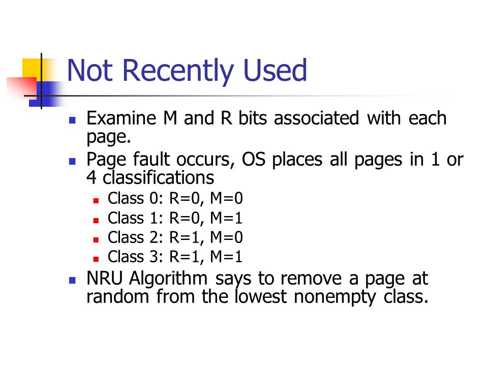 Not Recently Used Examine M and R bits associated with each page.