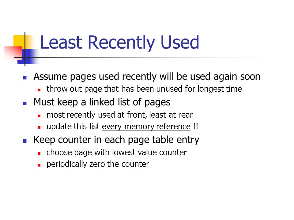 Least Recently Used Assume pages used recently will be used again soon