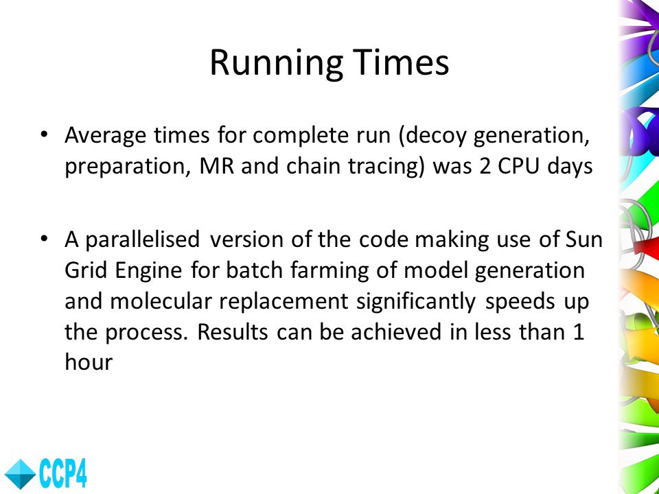 Running Times Average times for complete run (decoy generation, preparation, MR and chain tracing) was 2 CPU days.