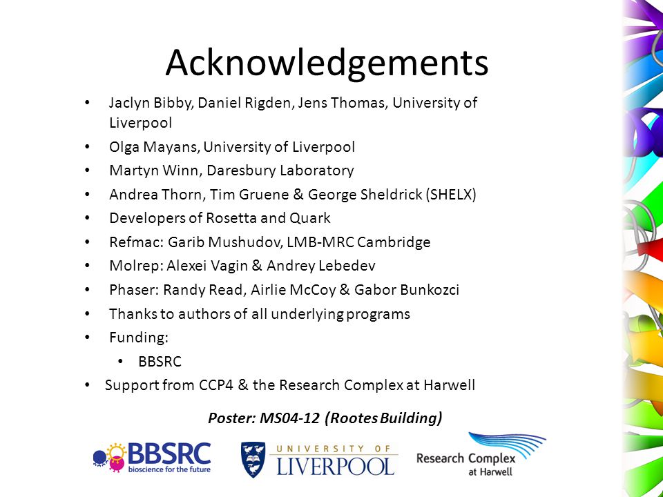Acknowledgements Jaclyn Bibby, Daniel Rigden, Jens Thomas, University of Liverpool. Olga Mayans, University of Liverpool.