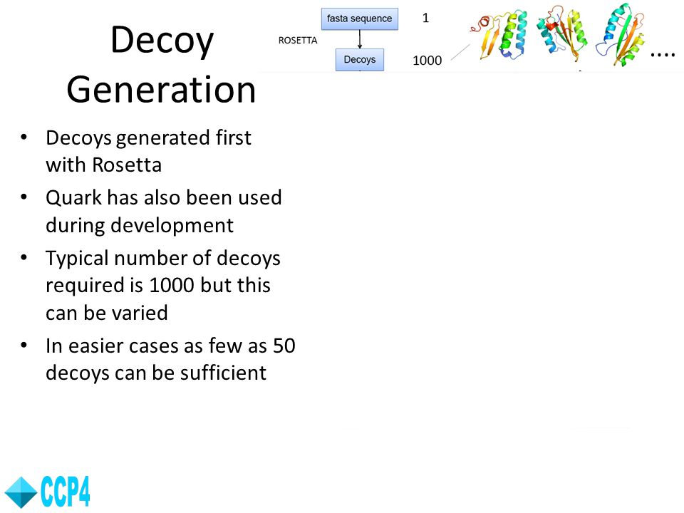 Decoy Generation Decoys generated first with Rosetta