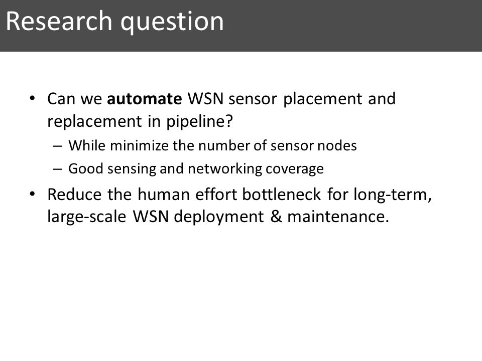 Research question Can we automate WSN sensor placement and replacement in pipeline While minimize the number of sensor nodes.