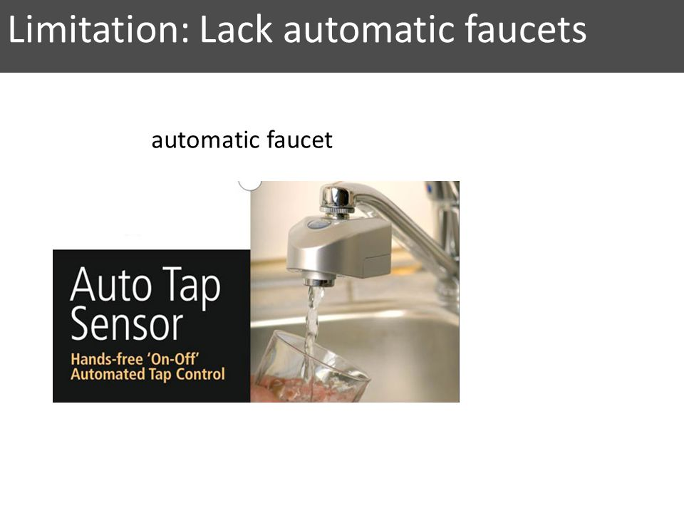 Limitation: Lack automatic faucets