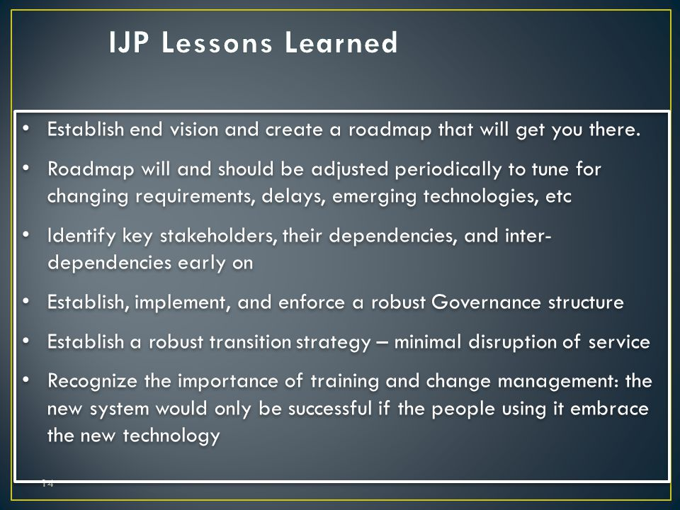 IJP Lessons Learned Establish end vision and create a roadmap that will get you there.