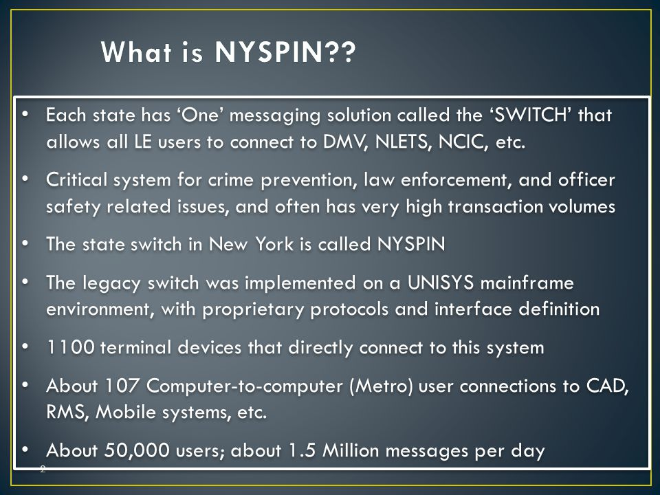What is NYSPIN Each state has 'One' messaging solution called the 'SWITCH' that allows all LE users to connect to DMV, NLETS, NCIC, etc.