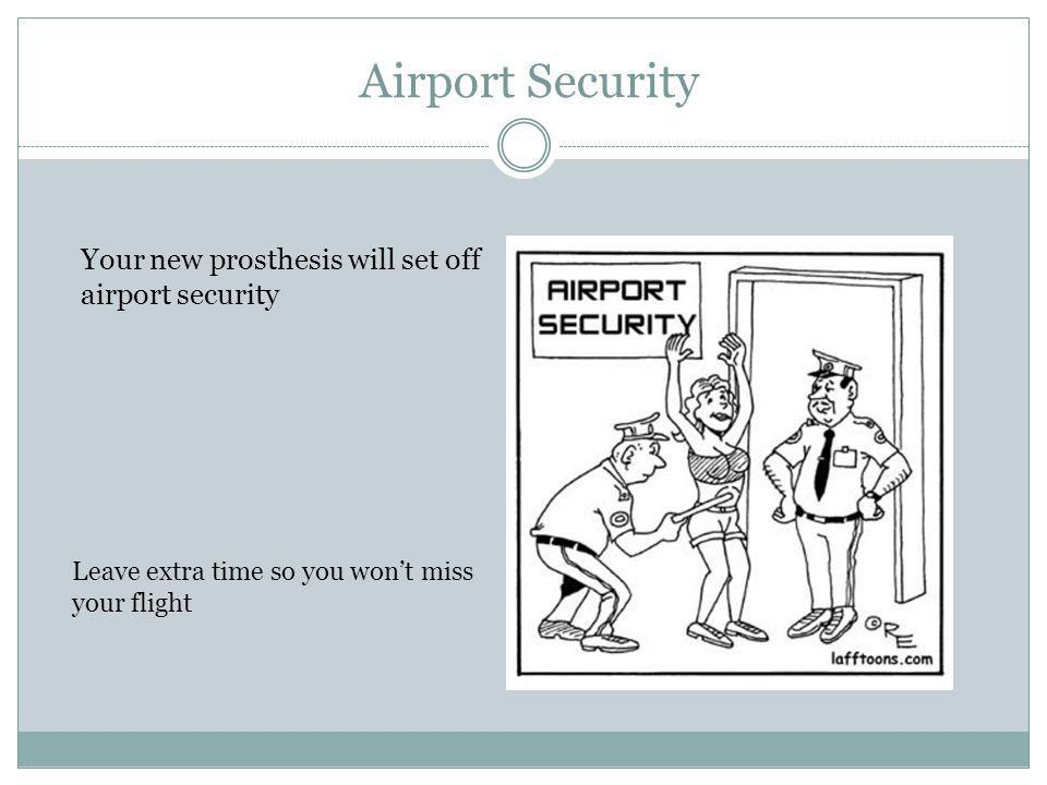 Airport Security Your new prosthesis will set off airport security