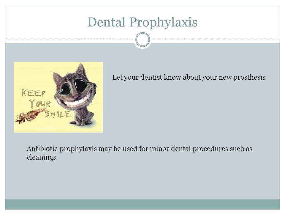 Dental Prophylaxis Let your dentist know about your new prosthesis