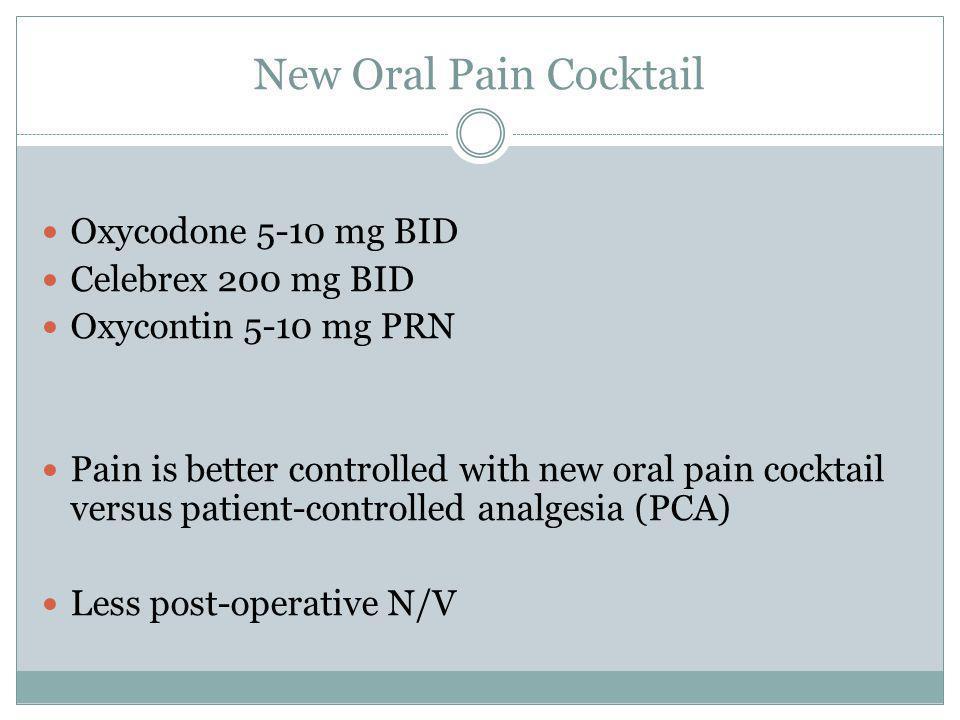 New Oral Pain Cocktail Oxycodone 5-10 mg BID Celebrex 200 mg BID