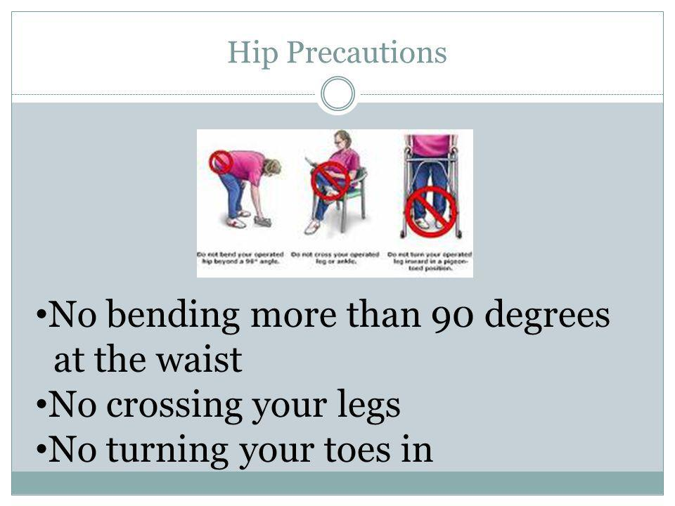No bending more than 90 degrees at the waist No crossing your legs