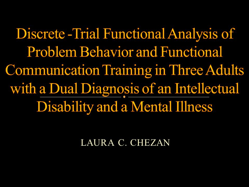 Discrete -Trial Functional Analysis of Problem Behavior and Functional Communication Training in Three Adults with a Dual Diagnosis of an Intellectual Disability and a Mental Illness