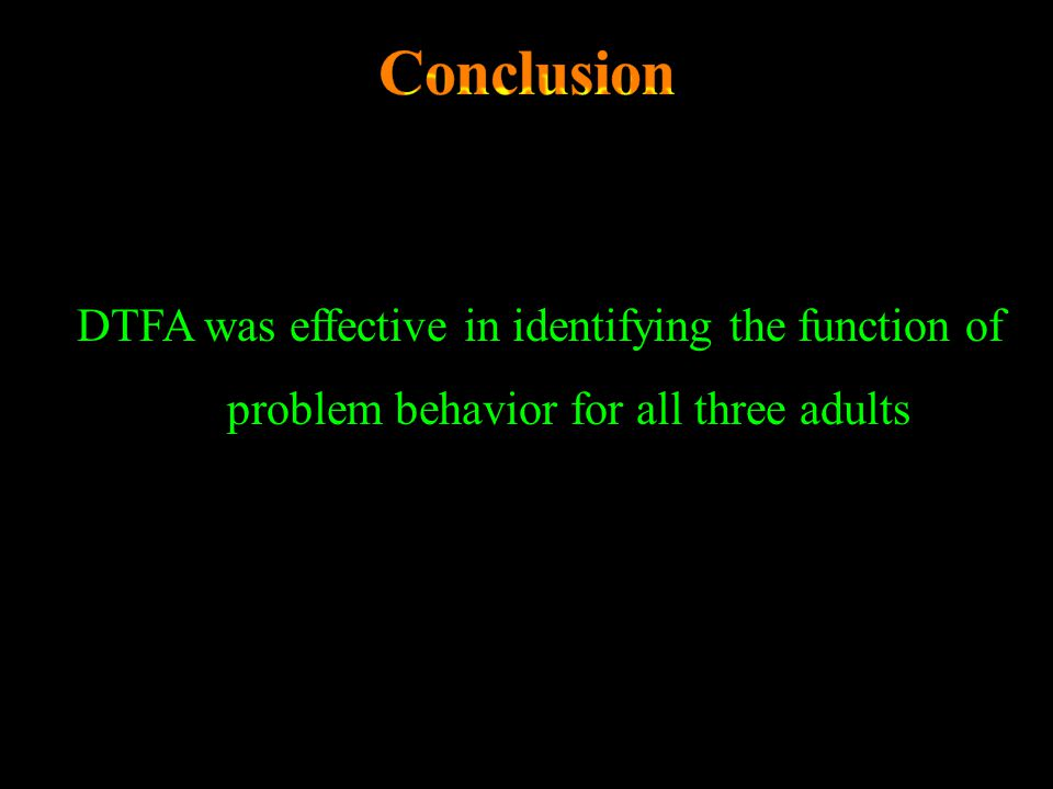 Conclusion DTFA was effective in identifying the function of problem behavior for all three adults