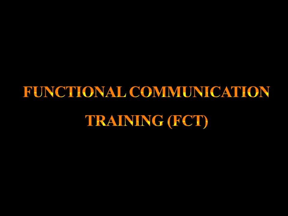 FUNCTIONAL COMMUNICATION TRAINING (FCT)