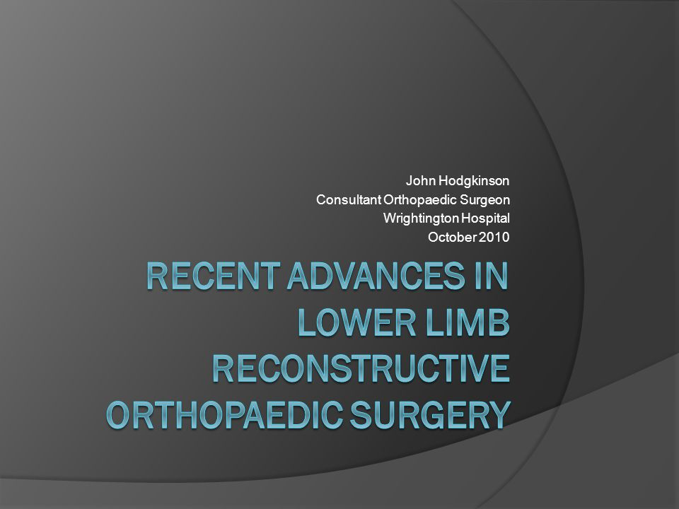 Recent Advances in Lower Limb Reconstructive Orthopaedic Surgery