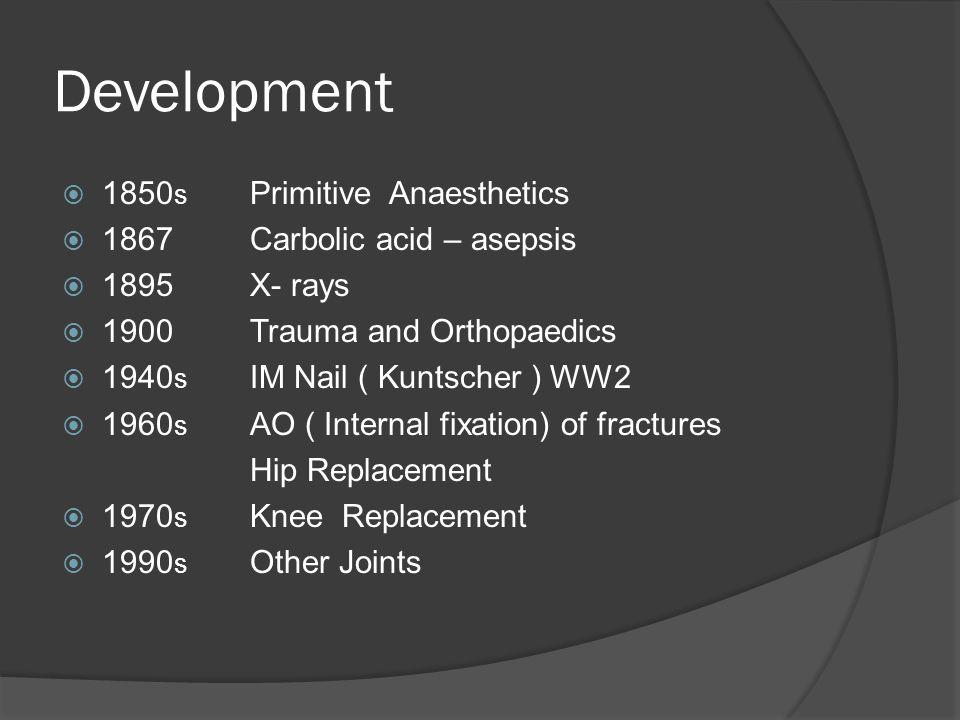 Development 1850s Primitive Anaesthetics 1867 Carbolic acid – asepsis