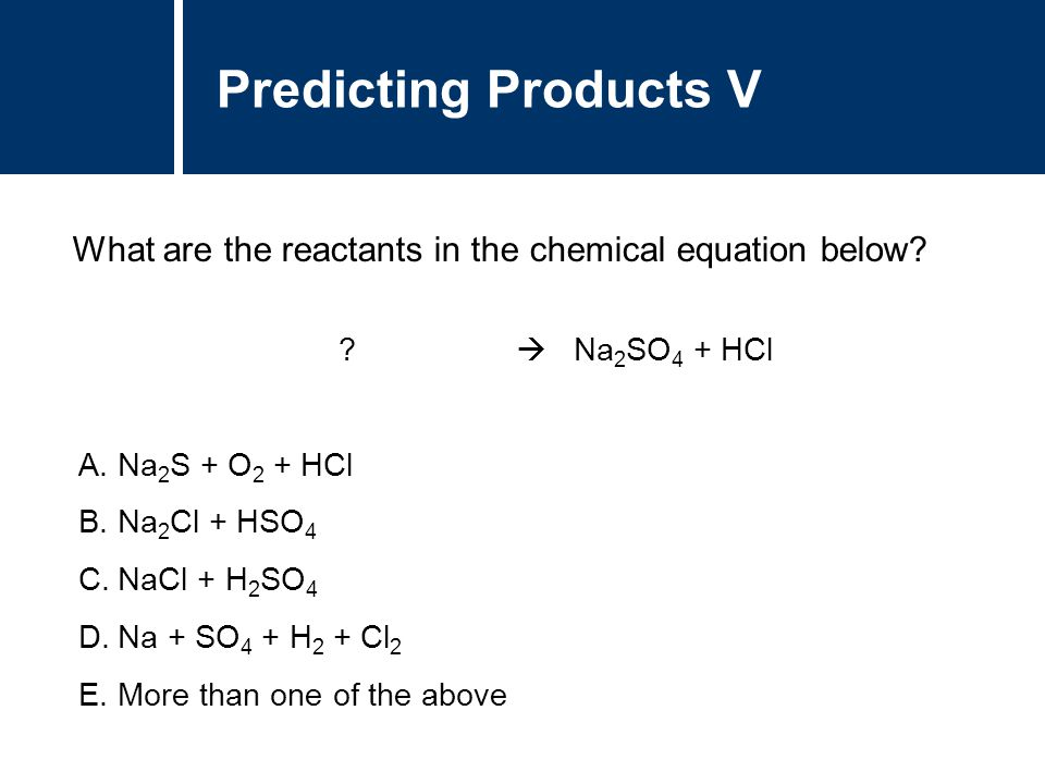 Predicting Products V What are the reactants in the chemical equation below  Na2SO4 + HCl.