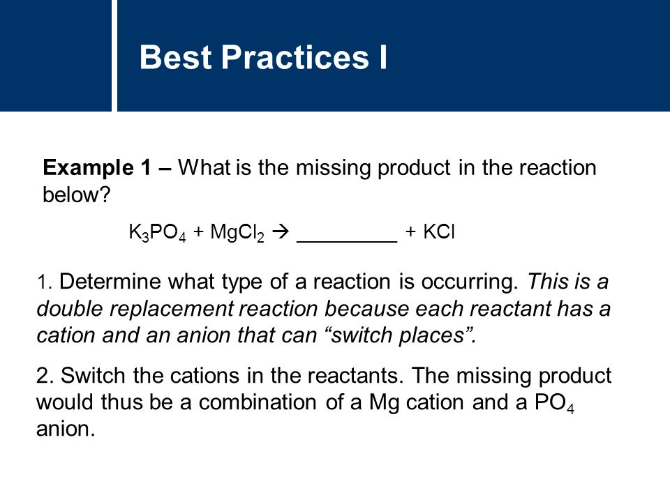 Best Practices I Example 1 – What is the missing product in the reaction below K3PO4 + MgCl2  _________ + KCl.