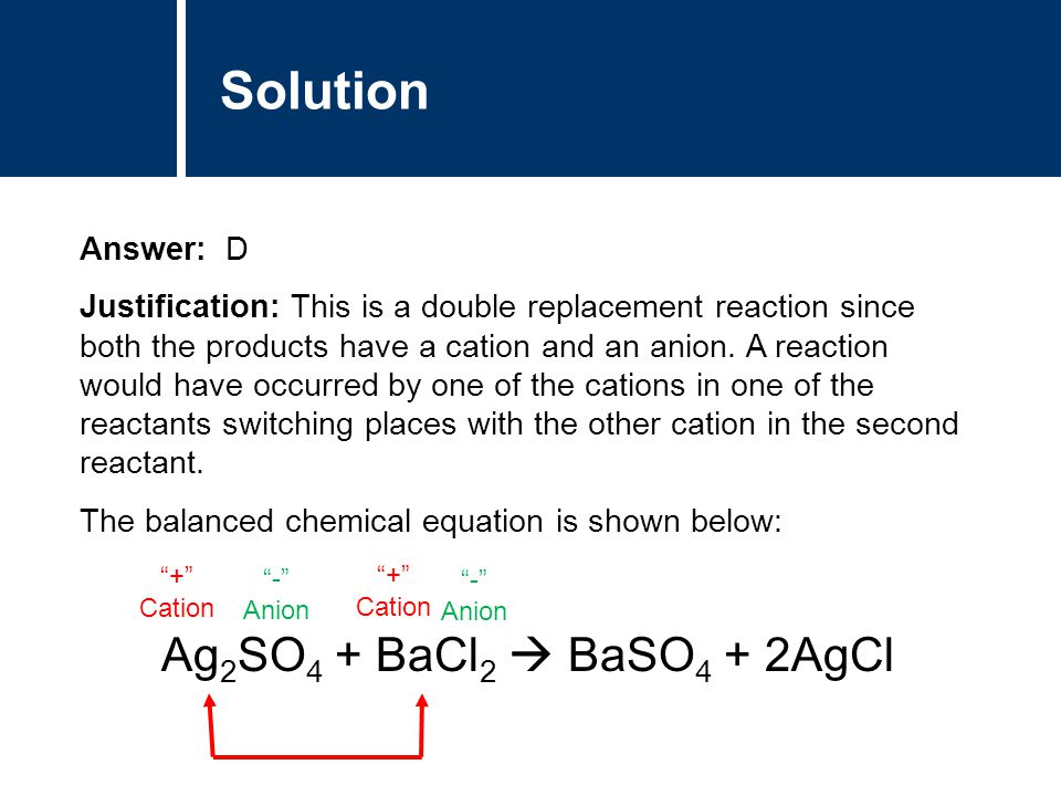 Solution Ag2SO4 + BaCl2  BaSO4 + 2AgCl Answer: D