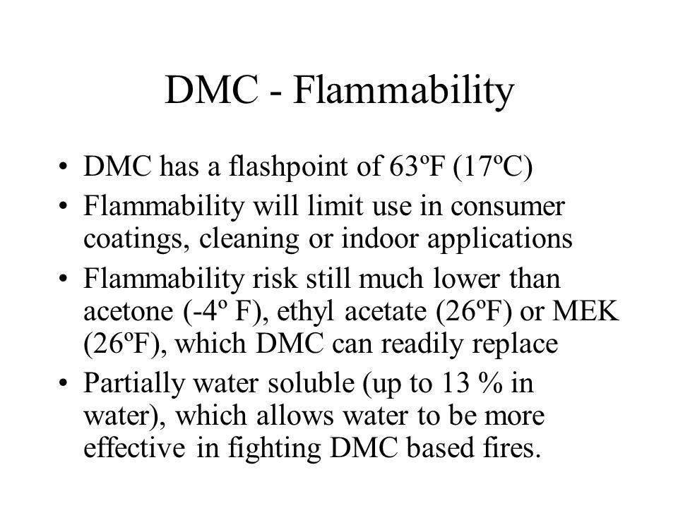 DMC - Flammability DMC has a flashpoint of 63ºF (17ºC)