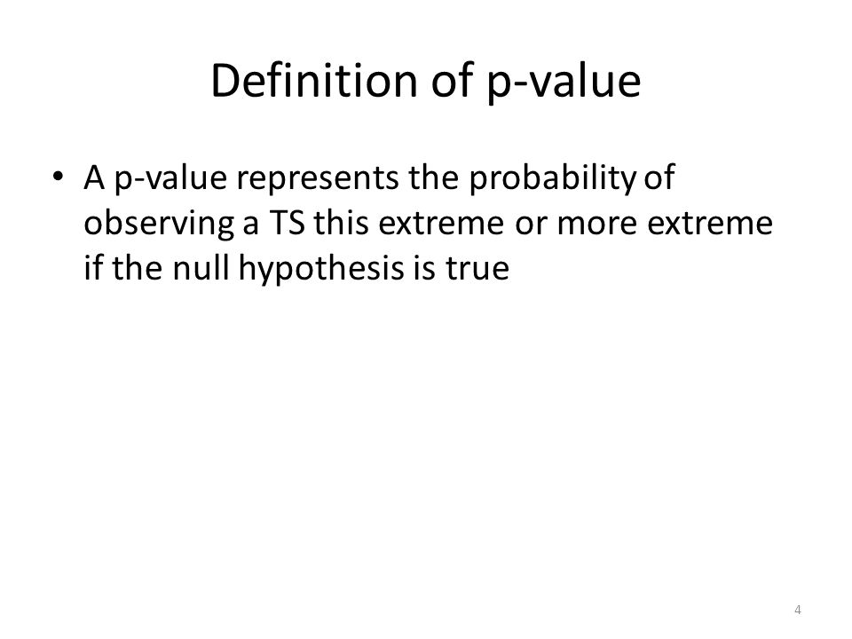 Definition of p-value A p-value represents the probability of observing a TS this extreme or more extreme if the null hypothesis is true.