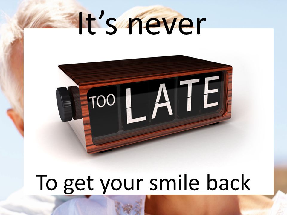 It's never To get your smile back