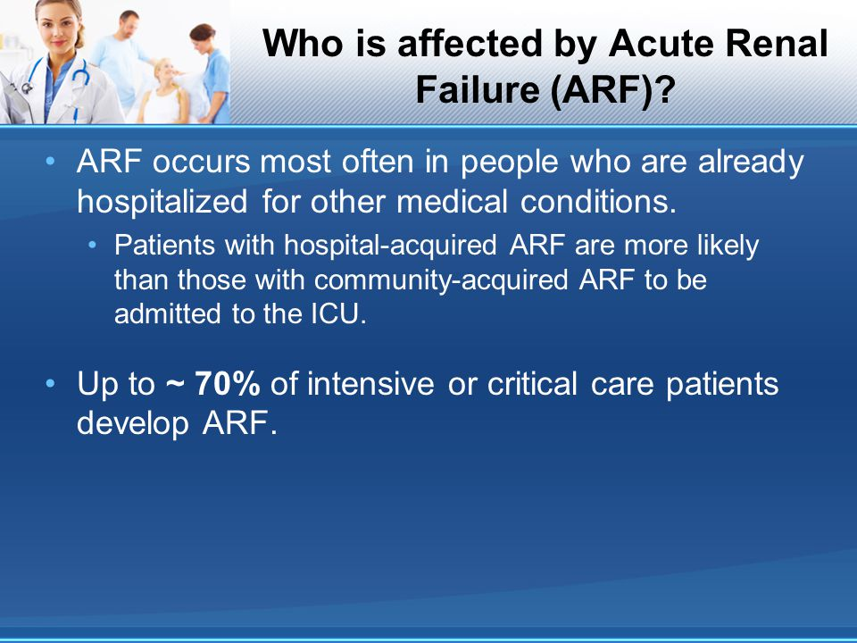 Who is affected by Acute Renal Failure (ARF)