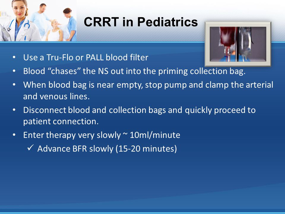 CRRT in Pediatrics Use a Tru-Flo or PALL blood filter
