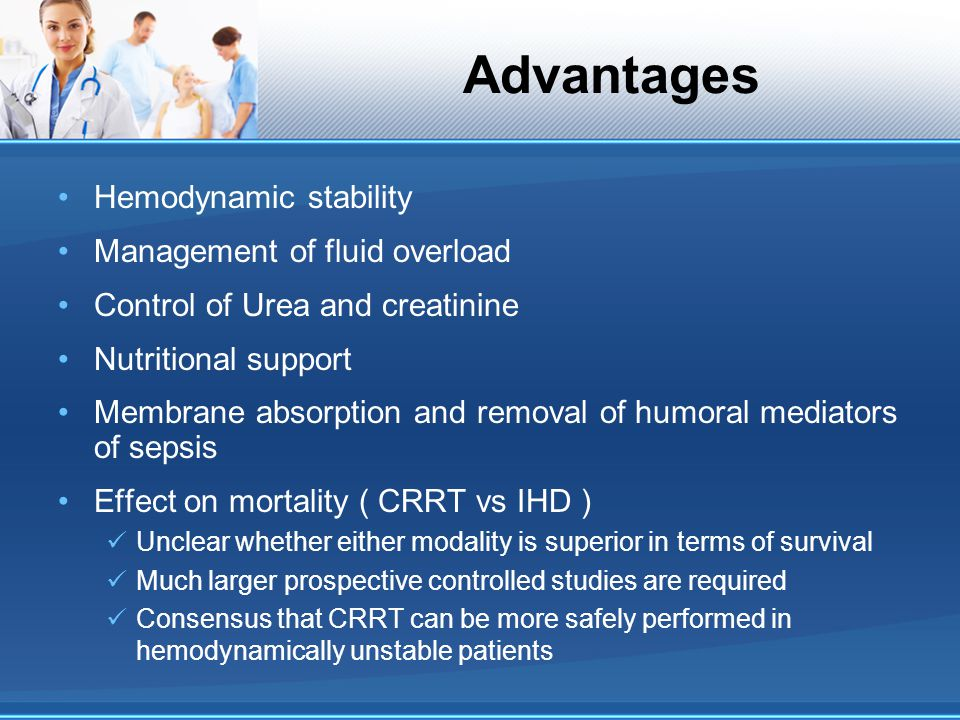 Advantages Hemodynamic stability Management of fluid overload