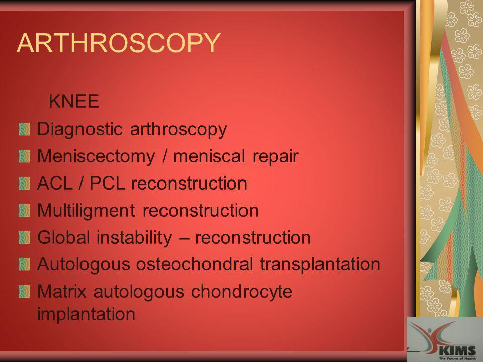 ARTHROSCOPY KNEE Diagnostic arthroscopy Meniscectomy / meniscal repair