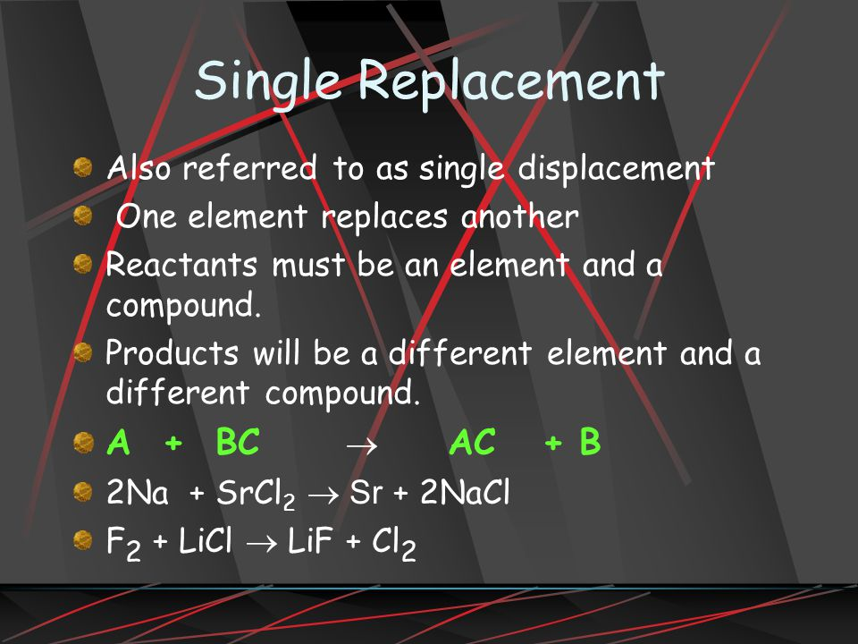 Single Replacement A + BC ® AC + B