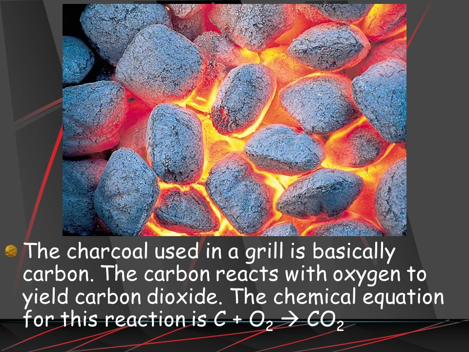 The charcoal used in a grill is basically carbon