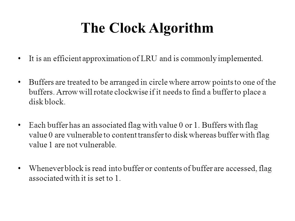The Clock Algorithm It is an efficient approximation of LRU and is commonly implemented.