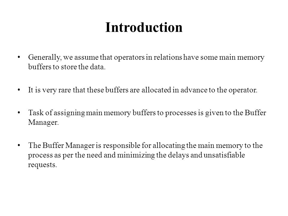 Introduction Generally, we assume that operators in relations have some main memory buffers to store the data.