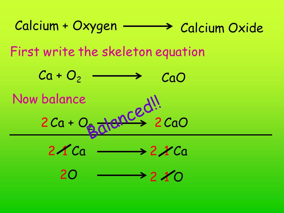 Balanced!! Calcium + Oxygen Calcium Oxide