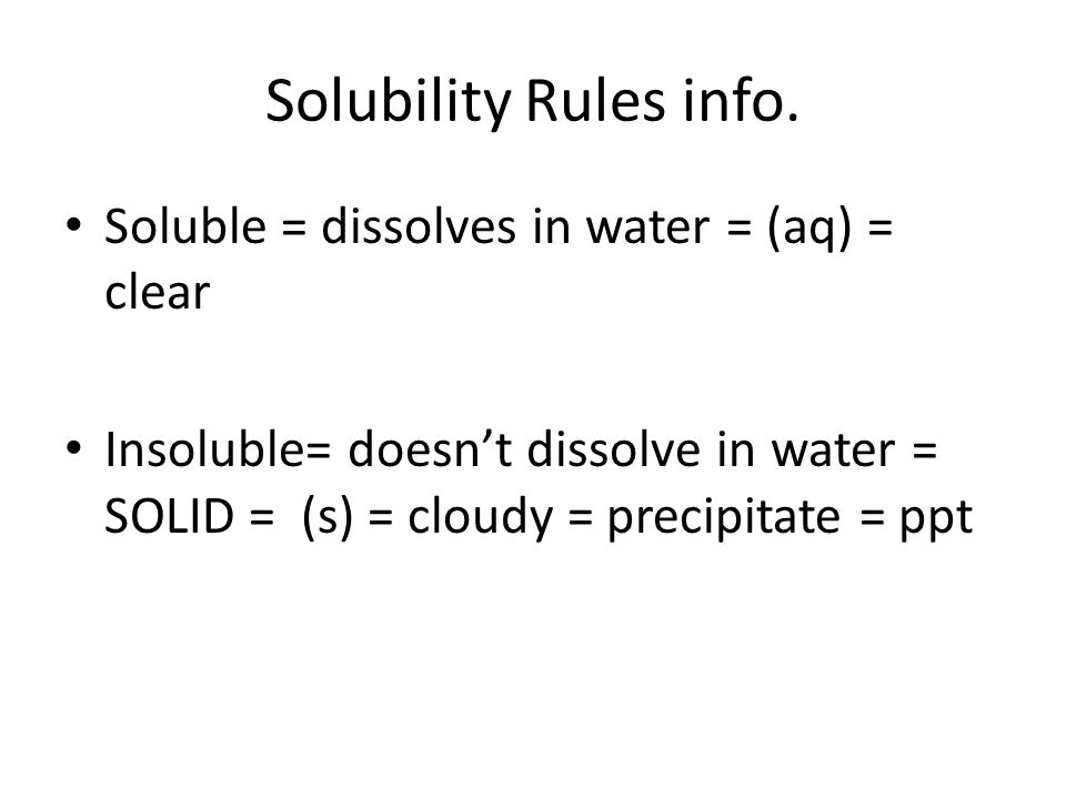 Solubility Rules info. Soluble = dissolves in water = (aq) = clear