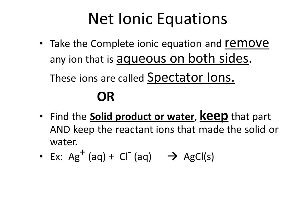 Net Ionic Equations Take the Complete ionic equation and remove any ion that is aqueous on both sides.