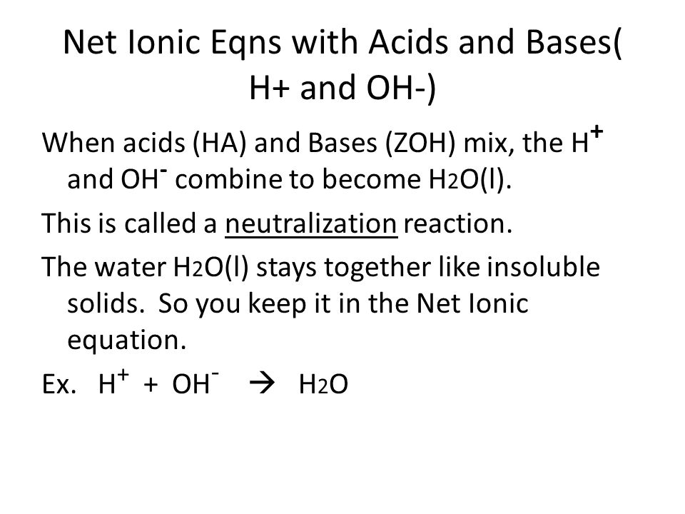 Net Ionic Eqns with Acids and Bases( H+ and OH-)