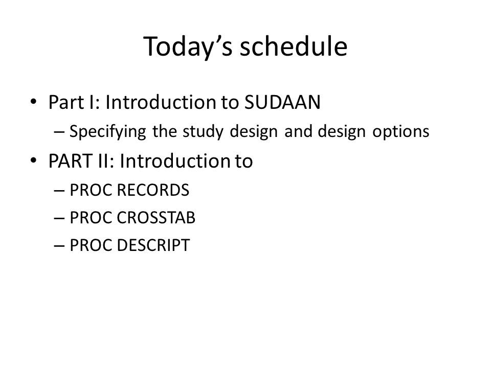 Today's schedule Part I: Introduction to SUDAAN